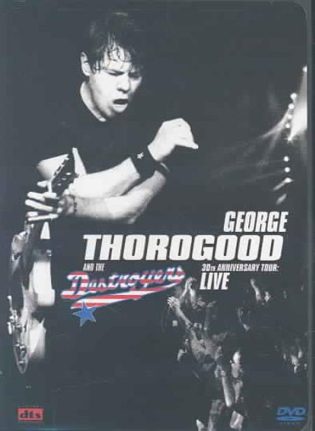 George Thorogood and the Destroyers - 30th Anniversary Tour: Live in Europe DVD Cover Art